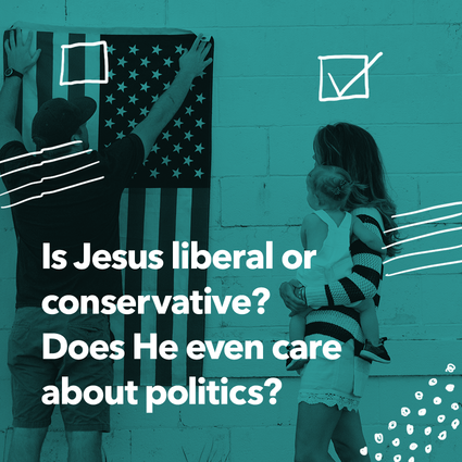 Is Jesus liberal or conservative? Does he even care about politics?