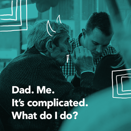 Dad. Me. It's complicated. What do I do?